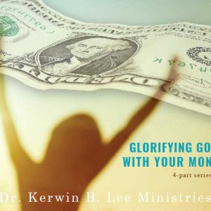 Glorifyling God with Your Money DVD - Dr. Kerwin B. Lee